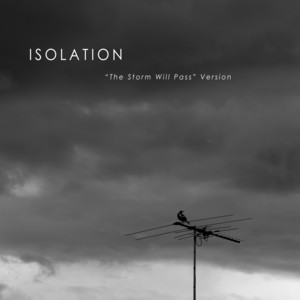 Isolation (The Storm Will Pass Version)