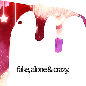 Fake, Alone & Crazy.