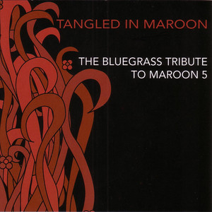 Tangled In Maroon: The Bluegrass Tribute to Maroon 5 album