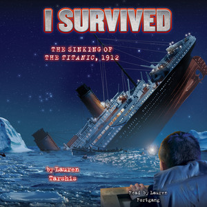 I Survived the Sinking of the Titanic, 1912 - I Survived 1 (Unabridged) Audiobook