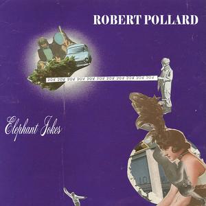 Robert Pollard - Elephant Jokes
