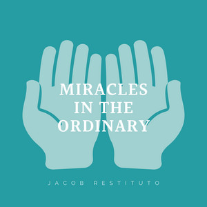 Miracles In The Ordinary