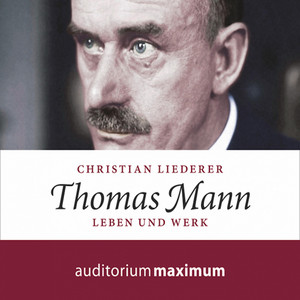 Thomas Mann - Leben und Werk (Ungekürzt) Audiobook