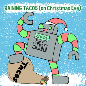 Raining Tacos (On Christmas Eve)