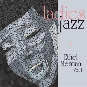 Ladies in Jazz - Ethel Merman, Vol. 1