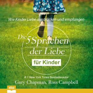 Die fünf Sprachen der Liebe für Kinder (Ungekürzt) Audiobook