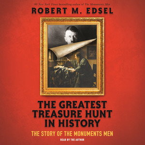 The Greatest Treasure Hunt in History - The Story of the Monuments Men (Unabridged)