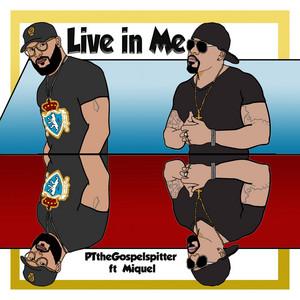 PTtheGospelSpitter - Live in Me (feat. Miquel)