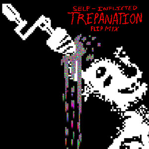SELF INFLICTED TREPANATION FLIP MIX