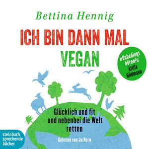 Ich bin dann mal vegan - Glücklich und fit und nebenbei die Welt retten (Gekürzt) Audiobook