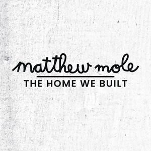 The Home We Built - Matthew Mole