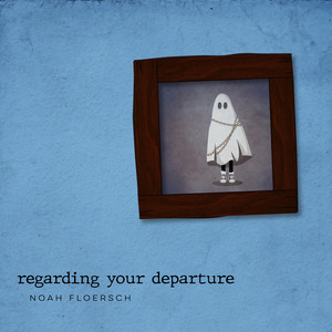 Regarding Your Departure - Noah Floersch