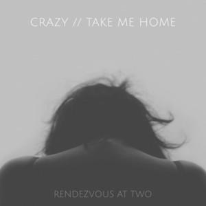 Crazy / Take Me Home