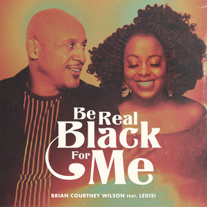 Brian Courtney Wilson, Ledisi - Be Real Black For Me Mp3 Download