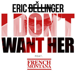 I Don't Want Her Remix (feat. French Montana)