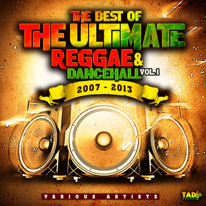 The Best of The Ultimate Reggae & Dancehall, Vol. 1 2007 - 2013