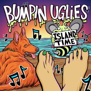 Island Time - Bumpin Uglies