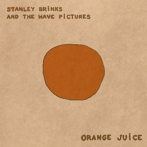 Orange Juice - Stanley Brinks And The Wave Pictures