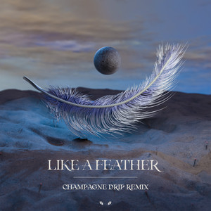 Like a Feather - Champagne Drip Remix