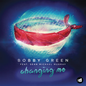 Bobby Green feat. Sean Michael Murray - Changing me