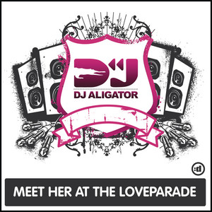 DJ Aligator - Meet her at the loveparade