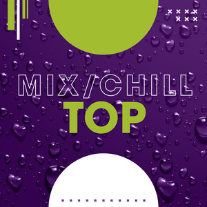 Mix/Chill/Top