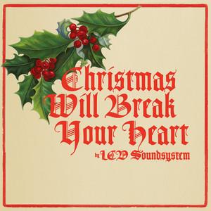 Christmas Will Break Your Heart - LCD Soundsystem