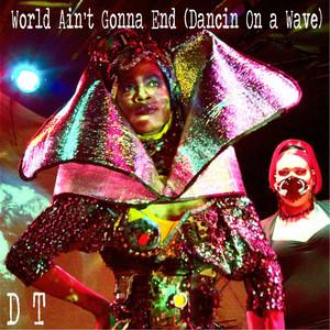 World Ain't Gonna End (Dancin On a Wave)