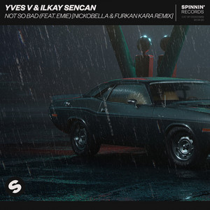 Not So Bad (feat. Emie) [Nickobella & Furkan Kara Remix]
