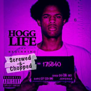 Hogg Life: The Beginning (Screwed & Chopped)