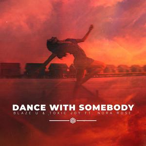 Dance With Somebody by Blaze U, Toxic Joy, Nora Rose