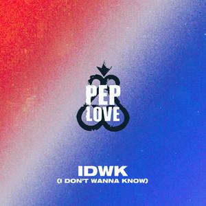 IDWK (I Don't Wanna Know)