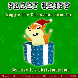 Reggie The Christmas Hamster: Parry Gripp Song of the Week for December 16, 2008