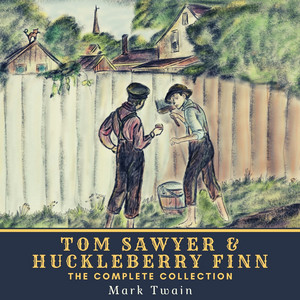 Tom Sawyer & Huckleberry Finn - The Complete Collection (The Adventures of Tom Sawyer, the Adventures of Huckleberry Finn, Tom Sawyer Abroad & Tom Sawyer, Detective)