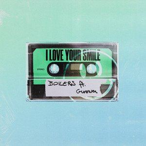 BOILERS Feat. Gunnva - I Love Your Smile