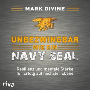 Unbezwingbar wie ein Navy SEAL (Resilienz und mentale Stärke für Erfolg auf höchster Ebene) Audiobook
