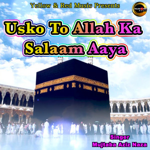 Usko To Allah Ka Salaam Aaya