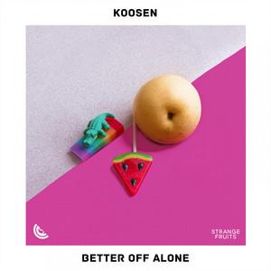 Better Off Alone by Koosen, Strange Fruits Music