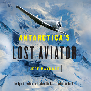 Antarctica's Lost Aviator - The Epic Adventure to Explore the Last Frontier on Earth (Unabridged)