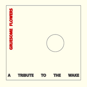 Gruesome Flowers: A Tribute to the Wake