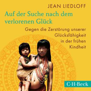 Auf der Suche nach dem verlorenen Glück (Gegen die Zerstörung unserer Glücksfähigkeit in der frühen Kindheit) Audiobook