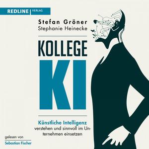 Kollege KI (Künstliche Intelligenz verstehen und sinnvoll im Unternehmen einsetzen) Audiobook