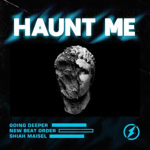Haunt Me by Going Deeper, New Beat Order, Shiah Maisel