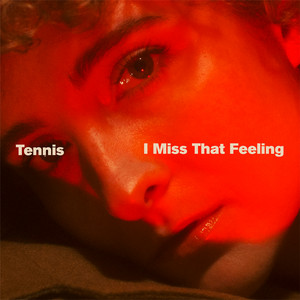 I Miss That Feeling - Tennis