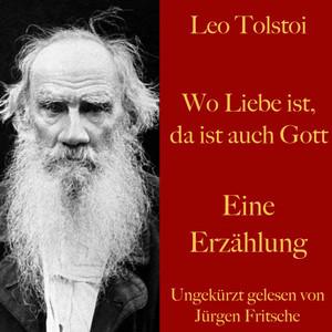 Leo Tolstoi: Wo Liebe ist, da ist auch Gott (Eine Erzählung) Audiobook