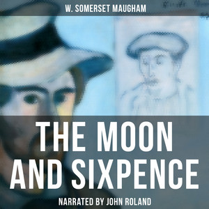 The Moon and Sixpence (Based on the Life of Paul Gauguin) Audiobook