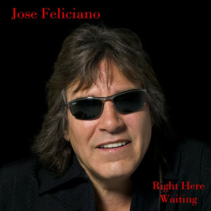 Right Here Waiting by José Feliciano
