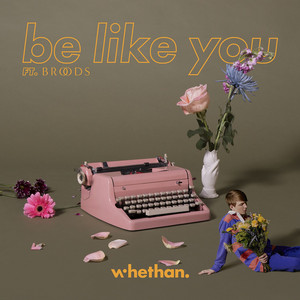 Be Like You (feat. Broods)