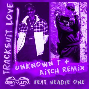 Tracksuit Love (feat. Aitch) [Aitch & Unknown T Remix]