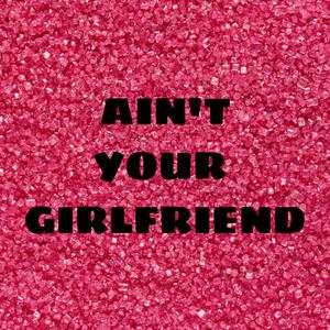 Ain't Your Girlfriend